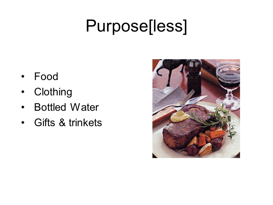 Purpose[less] Food Clothing Bottled Water Gifts & trinkets
